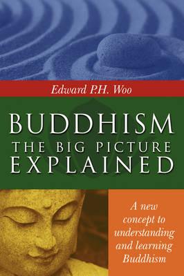 Buddhism: The Big Picture Explained (Hardback)