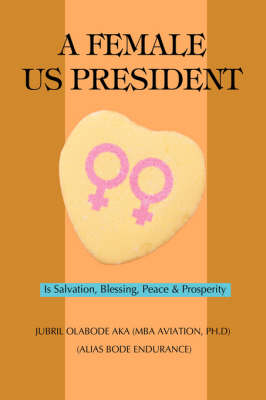 A Female Us President: Is Salvation, Blessing, Peace & Prosperity (Hardback)