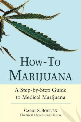 How-To Marijuana: A Step-By-Step Guide to Medical Marijuana (Hardback)