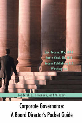 Corporate Governance: A Board Director's Pocket Guide: Leadership, Diligence, and Wisdom (Hardback)