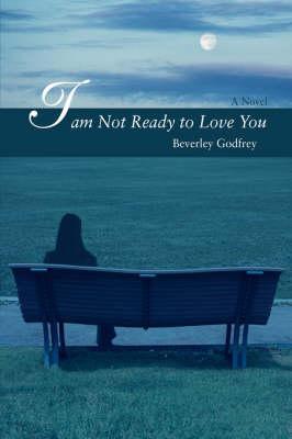 I Am Not Ready to Love You (Hardback)