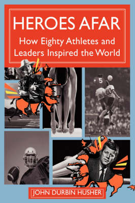Heroes Afar: How Eighty Athletes and Leaders Inspired the World (Hardback)
