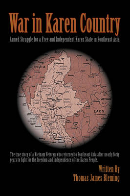 War in Karen Country: Armed Struggle for a Free and Independent Karen State in Southeast Asia (Hardback)
