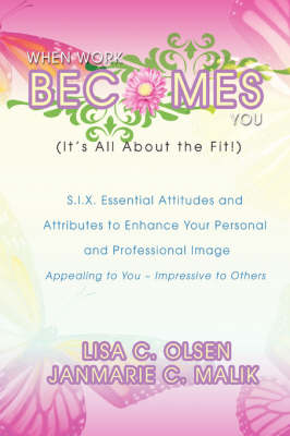 When Work Becomes You (It's All about the Fit!): S.I.X. Essential Attitudes (Hardback)