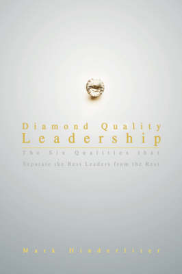 Diamond Quality Leadership: The Six Qualities That Separate the Best Leaders from the Rest (Hardback)