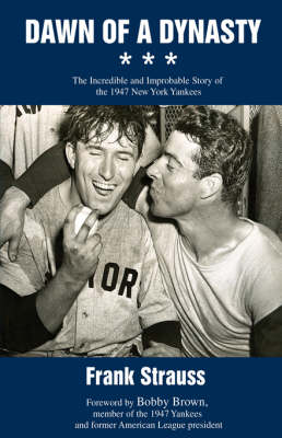 Dawn of a Dynasty: The Incredible and Improbable Story of the 1947 New York Yankees (Hardback)