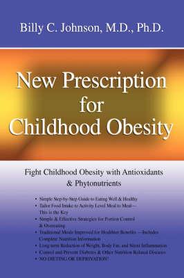 New Prescription for Childhood Obesity: Fight Childhood Obesity with Antioxidants & Phytonutrients (Hardback)