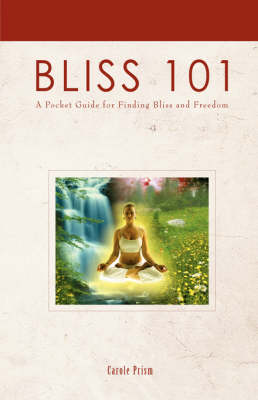 Bliss 101: A Pocket Guide for Finding Bliss and Freedom (Hardback)