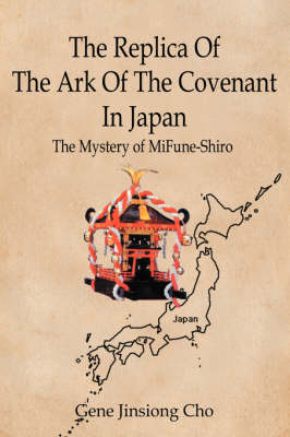 The Replica of the Ark of the Covenant in Japan: The Mystery of Mifune-Shiro (Hardback)