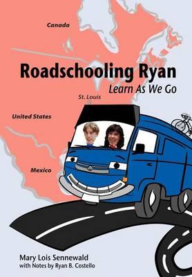Roadschooling Ryan: Learn as We Go (Hardback)