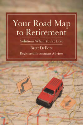 Your Road Map to Retirement: Solutions When You're Lost (Hardback)