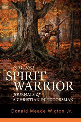 Spirit Warrior: Journals of a Christian Outdoorsman (Hardback)