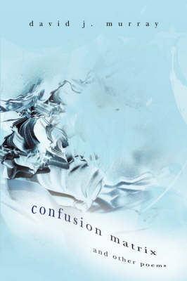 Confusion Matrix and Other Poems (Hardback)