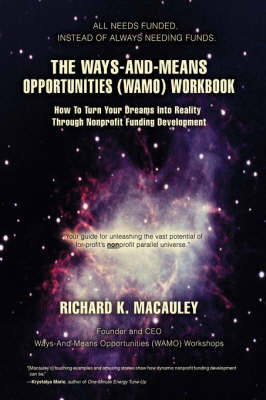 The Ways-And-Means Opportunities (Wamo) Workbook: How to Turn Your Dreams Into Reality Through Nonprofit Funding Development (Hardback)