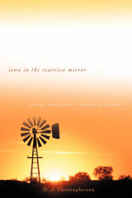 Iowa in the Rearview Mirror: Essays and Poems from the Heartland (Hardback)