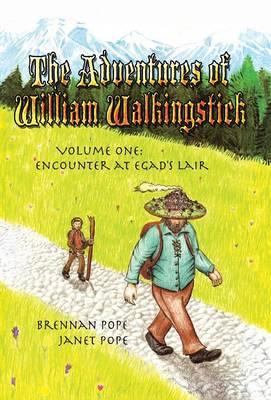 The Adventures of William Walkingstick: Volume One: Encounter at Egad's Lair (Hardback)