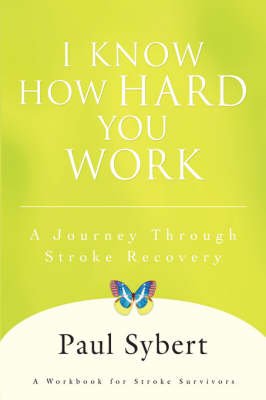 I Know How Hard You Work: A Journey Through Stroke Recovery (Hardback)