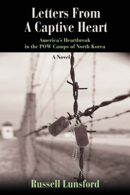 Letters from a Captive Heart: America's Heartbreak in the POW Camps of North Korea (Hardback)