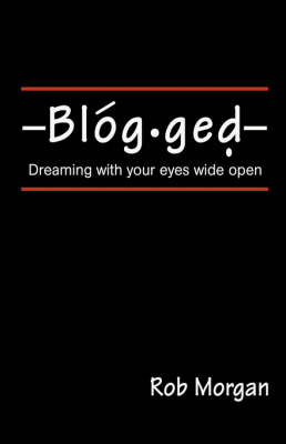 Blogged: Dreaming with Your Eyes Wide Open (Hardback)