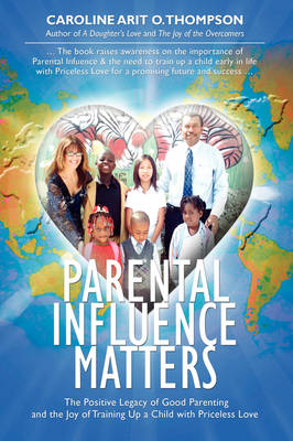 Parental Influence Matters: The Positive Legacy of Good Parenting and the Joy of Training Up a Child with Priceless Love (Hardback)
