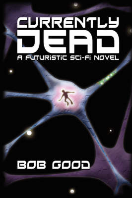 Currently Dead: A Futuristic Sci-Fi Novel (Hardback)