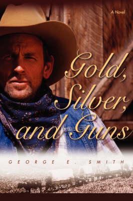 Gold, Silver, and Guns (Hardback)