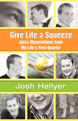 Give Life a Squeeze: Juicy Observations from My Life's First Quarter (Hardback)