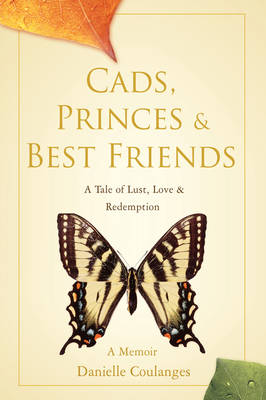 Cads, Princes & Best Friends: A Tale of Lust, Love & Redemption (Hardback)