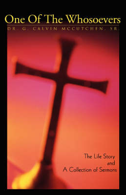 One of the Whosoevers: The Life Story and a Collection of Sermons (Hardback)