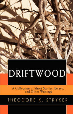 Driftwood: A Collection of Short Stories, Essays, and Other Writings (Hardback)