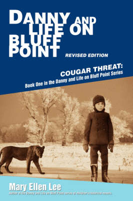 Danny and Life on Bluff Point Revised Edition: Cougar Threat: Book One in the Danny and Life on Bluff Point Series - Danny and Life on Bluff Point (Hardback)