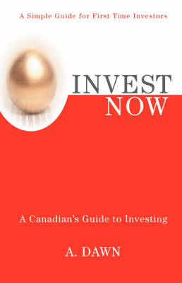 Invest Now: A Canadian's Guide to Investing (Hardback)