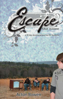 Escape the Noise: A Thirty-Day Devotional Journey for Students (Hardback)