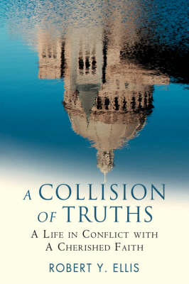 A Collision of Truths: A Life in Conflict with a Cherished Faith (Hardback)