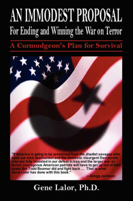 An Immodest Proposal for Ending and Winning the War on Terror: A Curmudgeon's Plan for Survival (Hardback)