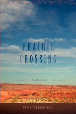 Prairie Crossing: A Novel of the West (Hardback)