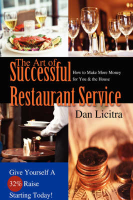The Art of Successful Restaurant Service: How to Make More Money for You & the House (Hardback)