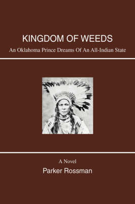 Kingdom of Weeds: An Oklahoma Prince Dreams of an All-Indian State (Hardback)