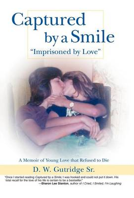 Captured by a Smile Imprisoned by Love: A Memoir of Young Love That Refused to Die (Hardback)