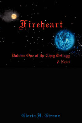 Fireheart: Volume One of the Chay Trilogy (Hardback)