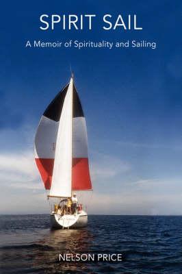 Spirit Sail: A Memoir of Spirituality and Sailing (Hardback)
