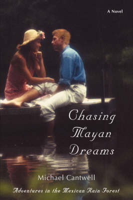 Chasing Mayan Dreams: Adventures in the Mexican Rain Forest (Hardback)