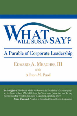 What Will Susan Say?: A Parable of Corporate Leadership (Hardback)