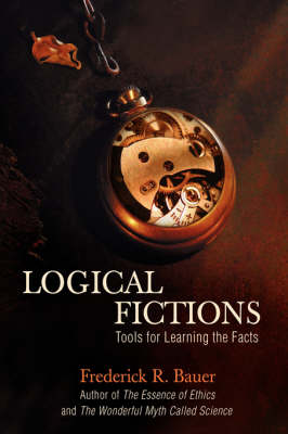 Logical Fictions: Tools for Learning the Facts (Hardback)