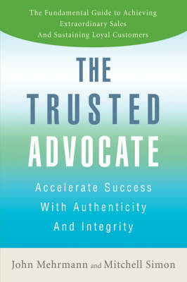 The Trusted Advocate: Accelerate Success with Authenticity and Integrity (Hardback)