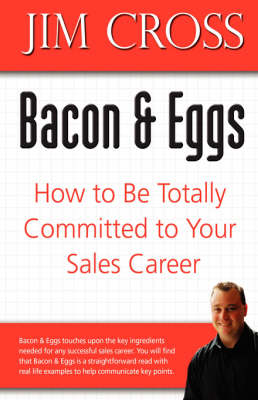 Bacon & Eggs: How to Be Totally Committed to Your Sales Career (Hardback)
