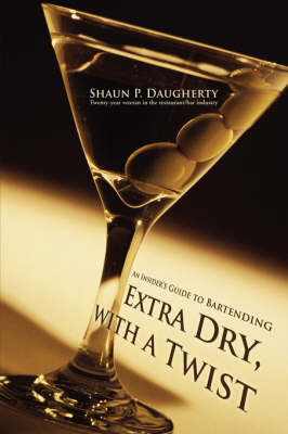 Extra Dry, with a Twist: An Insider's Guide to Bartending (Hardback)