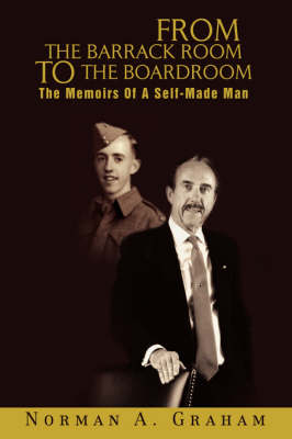 From the Barrack Room to the Boardroom: The Memoirs of a Self-Made Man (Hardback)