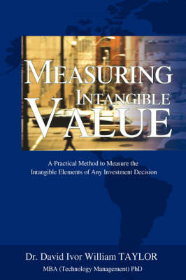 Measuring Intangible Value: A Practical Method to Measure the Intangible Elements of Any Investment Decision (Hardback)