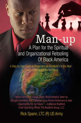 Man-Up: A Plan for the Spiritual and Organizational Retooling of Black America (Hardback)